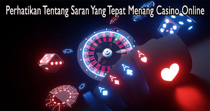 Perhatikan Tentang Saran Yang Tepat Menang Casino Online