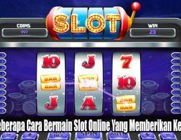 Cobalah Beberapa Cara Bermain Slot Online Yang Memberikan Kemenangan