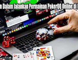 Ketentuan Dalam Jalankan Permainan PokerQQ Online di Indonesia