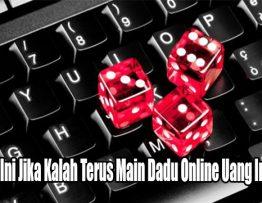 Pahami Ini Jika Kalah Terus Main Dadu Online Uang Indonesia